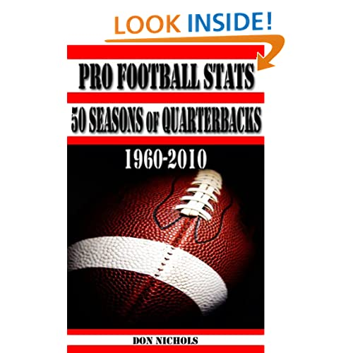 50 Seasons of Quarterbacks - 1960-2010 - A comprehensive comparison and ranking of 150 of the greatest quarterbacks of all time (Pro Football Stats) Don Nichols