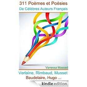 311 Po�mes et Po�sies de C�l�bres Auteurs Fran�ais (Verlaine, Rimbaud, Baudelaire, Musset, Hugo ...) (French Edition)