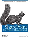 img - for SharePoint for Project Management: How to Create a Project Management Information System (PMIS) with SharePoint 1st (first) Edition by Dux Raymond Sy published by O'Reilly Media (2008) book / textbook / text book