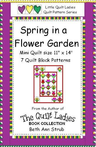 Free Kindle Book : Spring in a Flower Garden Quilt Block Patterns (Little Quilt Ladies Quilt Pattern Series)