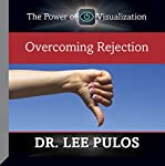Overcoming Rejection | Dr. Lee Pulos