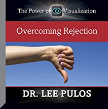 Overcoming Rejection  by Dr. Lee Pulos Narrated by Dr. Lee Pulos