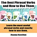 The Best Phrasal Verbs and How to Use Them (       UNABRIDGED) by Zhanna Hamilton Narrated by Zhanna Hamilton