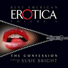 The Best American Erotica, Volume 5: The Confessional  by Susie Bright, Michael Lowenthal, Lucy Taylor Narrated by Richard Brewer, Gabrielle de Cuir, Pamella D'Pella