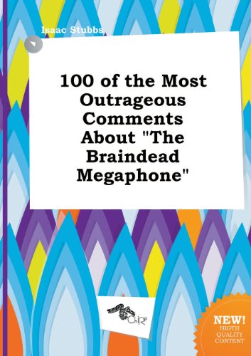 100 of the Most Outrageous Comments about the Braindead Megaphone PDF