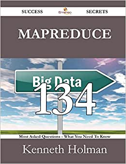 Mapreduce 134 Success Secrets - 134 Most Asked Questions On Mapreduce - What You Need To Know