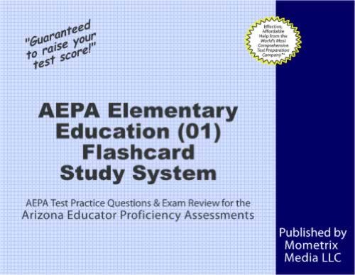 AEPA Elementary Education (01) Flashcard Study System: AEPA Test Practice Questions & Exam Review for the Arizona Educator Proficiency Assessments
