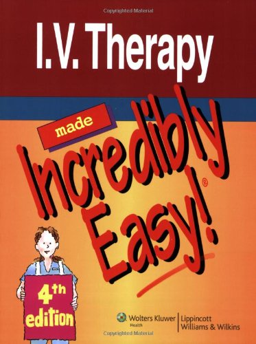 I.V. Therapy Made Incredibly Easy! (Incredibly Easy! Series®) (Iv Made Easy compare prices)