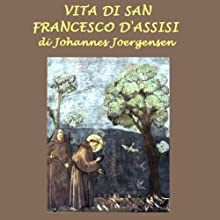 Vita di San Francesco d'Assisi [The Life of Saint Francis of Assisi] (       ABRIDGED) by Johannes Joergensen Narrated by Silvia Cecchini
