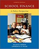 By Allan Odden School Finance: A Policy Perspective (4th Edition)