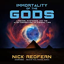 Immortality of the Gods: Legends, Mysteries, and the Alien Connection to Eternal Life Audiobook by Nick Redfern Narrated by Paul Michael Garcia