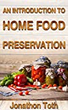 An Introduction to Home Food Preservation (The Perceptive Prepper Series Book 1)