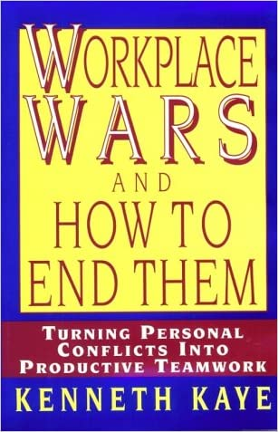 Workplace Wars and How to End Them: Turning Personal Conflicts into Productive Teamwork