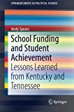 School Funding and Student Achievement: Lessons Learned from Kentucky and Tennessee (SpringerBriefs in Political Science)