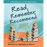 Read, Remember, Recommend: A Reading Journal for Book Loversby Rachelle Rogers Knight