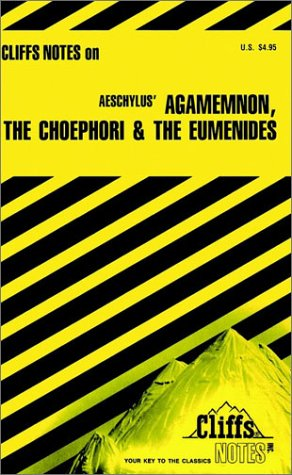 Agamemnon, the Choephori, the Eumenides Notes, ROBERT MILCH