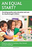 img - for An Equal Start?: Providing Quality Early Education and Care for Disadvantaged Children (CASE Studies on Poverty, Place and Policy) book / textbook / text book