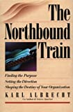 The Northbound Train: Finding the Purpose Setting the Direction Shaping the Destiny of Your Organization (081440233X) by Albrecht, Karl