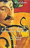 echange, troc Jean-Luc Coatalem - Je suis dans les mers du Sud : Sur les traces de Paul Gauguin