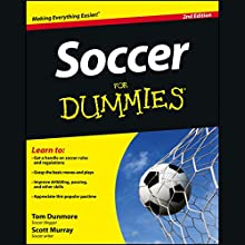 Soccer For Dummies, 2nd Edition (       UNABRIDGED) by Thomas Dunmore, Scott Murray Narrated by Aaron Landon