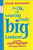 It's OK, I'm Wearing Really Big Knickers!: Further Confessions of Georgia Nicolson