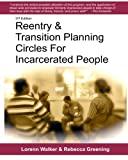 Reentry & Transition Planning Circles for Incarcerated People: Handbook on how to develop the successful reentry & transition planning process for     Maruna and others working in corrections