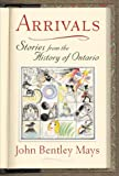 Arrivals: Stories from the History of Ontario