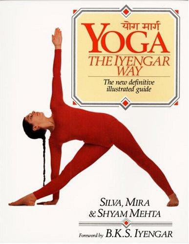 Yoga   The Iyengar Way, Silva Mehta & Mira Mehta & Shyam Mehta