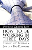 img - for How to Be Working in Three Days: Finding and Keeping a Job in a Bad Economy book / textbook / text book