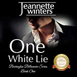 One White Lie: The Barrington Billionaire's Series, Book 1 | Jeannette Winters