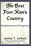 img - for The Best Poor Man's Country: Early Southeastern Pennsylvania book / textbook / text book