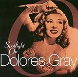 echange, troc Dolores Gray - Spotlights On