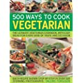 500 Ways to Cook Vegetarian: The Ultimate Fully-illustrated Vegetarian Cookbook, with Easy-to Follow Ideas for Every Taste and Occasion