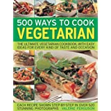 500 Ways to Cook Vegetarian: The Ultimate Fully-illustrated Vegetarian Cookbook, with Easy-to Follow Ideas for Every Taste and Occasionby Valerie Ferguson
