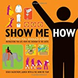 img - for Show Me How: 500 Things You Should Know - Instructions for Life from the Everyday to the Exotic book / textbook / text book