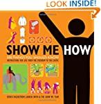 Show Me How: 500 Things You Should Kn...