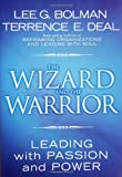 img - for The Wizard and the Warrior: Leading with Passion and Power (J-B US non-Franchise Leadership) book / textbook / text book