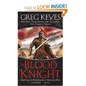 The Blood Knight (The Kingdoms of Thorn and Bone, Book 3) by Greg Keyes
