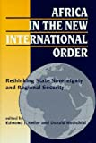Africa in the New International Order: Rethinking State Sovereignty and Regimal Security