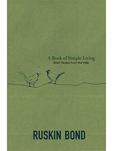 A Book of Simple Living: Brief Notes from the Hills, by Ruskin Bond