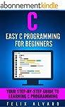 C: Easy C Programming for Beginners,...