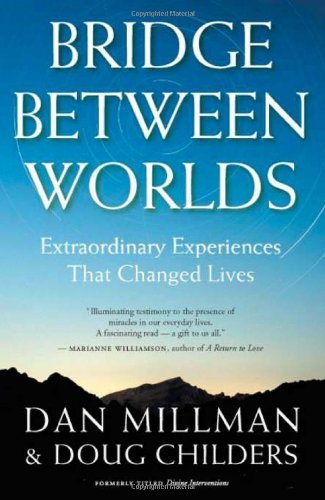 Bridge Between Worlds: Extraordinary Experiences That Changed Lives by Dan Millman (2009-11-24)