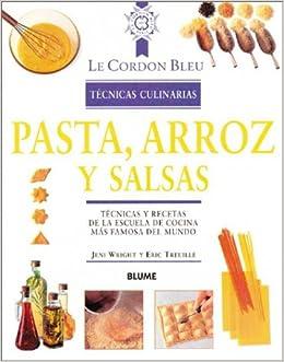 Pasta arroz y salsas tecnicas y recetas de la escuela de for Tecnicas culinarias de la cocina francesa