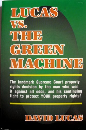 Lucas Vs. the Green Machine: Landmark Supreme Court Property Rights Decision by Man Who Won It Against All Odds
