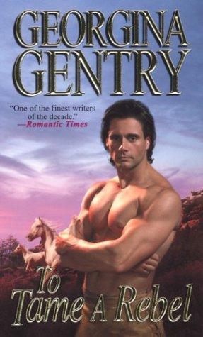 To Tame A Rebel (Zebra Historical Romance), Georgina Gentry