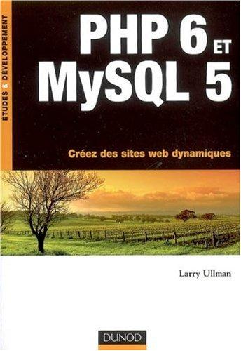 PHP 6 et MySQL 5 : Créez des sites Web dynamiques