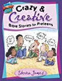 Crazy and Creative Bible Stories for Preteens (The Steven James Storytelling Library)