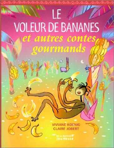 Le Voleur de bananes et autres contes gourmands