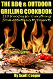 Scott Cooper The BBQ and Outdoor Grilling Cookbook: 110 Recipes for Everything from Appetizers to Desserts