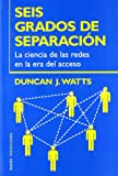 Seis Grados De Separacion / Six Degrees: La ciencia de las redes en la era del acceso/The Science of a Connected Age (Transiciones / Transitions) (Spanish Edition) (844931772X) by Watts, Duncan J.